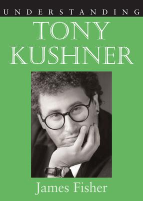 Understanding Tony Kushner - Fisher, James