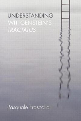 Understanding Wittgenstein's Tractatus - Frascolla, Pasquale