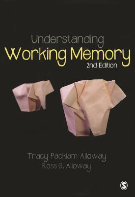 Understanding Working Memory - Alloway, Tracy Packiam, and Alloway, Ross G.