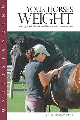 Understanding Your Horse's Weight: Your Guide to Horse Health Care and Management - Pratt-Phillips, Shannon, PhD