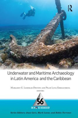 Underwater and Maritime Archaeology in Latin America and the Caribbean - Leshikar-Denton, Margaret E (Editor), and Luna Erreguerena, Pilar (Editor)