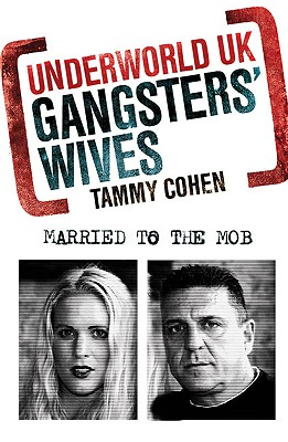 Underworld UK: Gangsters' Wives: Married to the Mob - Cohen, Tammy