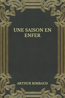 Une saison en enfer - Rimbaud, Arthur