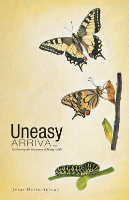 Uneasy Arrival: Facilitating the Transition of Young Adults - Darko-Yeboah, Jonas