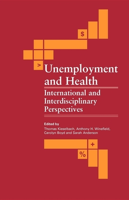 Unemployment and Health: International and Interdisciplinary Perspectives - Kieselbach, Thomas (Editor), and Winefield, Anthony H (Editor), and Boyd, Carolyn (Editor)