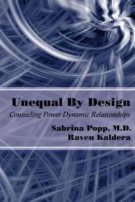 Unequal by Design: Counseling Power Dynamic Relationships - Kaldera, Raven, and Popp, M D Sabrina