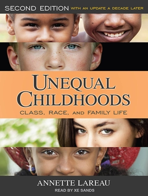 Unequal Childhoods: Class, Race, and Family Life, Second Edition, with an Update a Decade Later - Lareau, Annette, and Sands, Xe (Narrator)