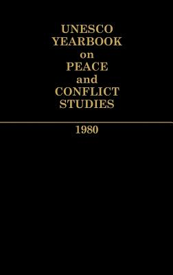 UNESCO Yearbook on Peace and Conflict Studies 1980. - United Nations Educational Scientific and Cultural Organization, and UNESCO, and Unknown