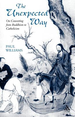 Unexpected Way: On Converting from Buddhism to Catholicism - Williams, Paul