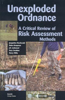 Unexploded Ordnances: A Critical Review of Risk Assessment Methods - MacDonald, Jacqueline, and Knopman, Debra, and Lockwood, J R