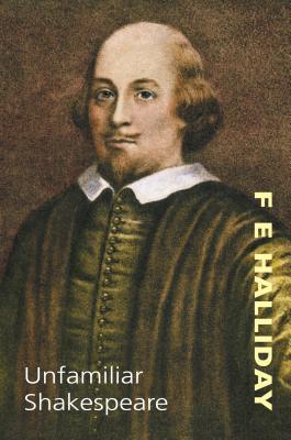 Unfamiliar Shakespeare: 9.95 - Halliday, F E