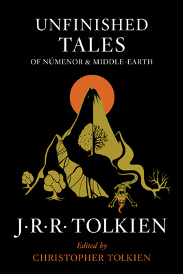 Unfinished Tales of Númenor and Middle-Earth - Tolkien, J R R, and Tolkien, Christopher (Editor)
