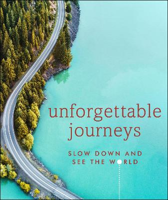 Unforgettable Journeys: Slow down and see the world - DK Eyewitness