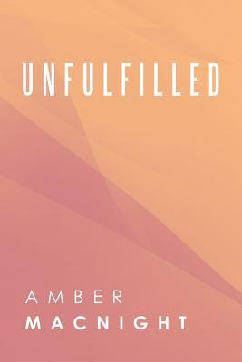 Unfulfilled - Macnight, Amber