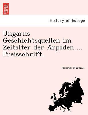 Ungarns Geschichtsquellen Im Zeitalter Der a Rpa Den ... Preisschrift. - Marczali, Henrik
