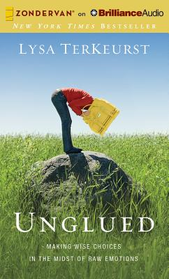Unglued: Making Wise Choices in the Midst of Raw Emotions - TerKeurst, Lysa