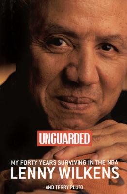 Unguarded: My Forty Years Surviving in the NBA - Wilkens, Lenny, and Pluto, Terry