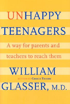 Unhappy Teenagers: A Way for Parents and Teachers to Reach Them - Glasser, William