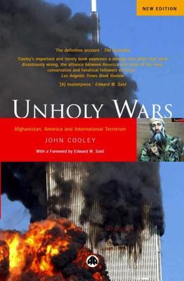 Unholy Wars: Afghanistan, America and International Terrorism - Cooley, John