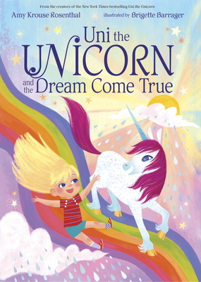 Uni the Unicorn and the Dream Come True - Rosenthal, Amy Krouse
