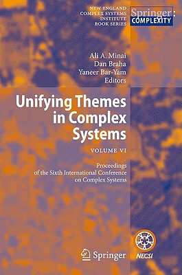 Unifying Themes in Complex Systems VI: Proceedings of the Sixth International Conference on Complex Systems - Minai, Ali A (Editor)