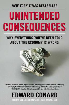 Unintended Consequences: Why Everything You've Been Told about the Economy Is Wrong - Conard, Edward