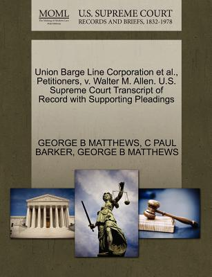 Union Barge Line Corporation et al., Petitioners, V. Walter M. Allen. U.S. Supreme Court Transcript of Record with Supporting Pleadings - Matthews, George B, and Barker, C Paul