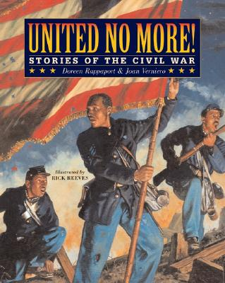 United No More!: Stories of the Civil War - Rappaport, Doreen, and Verniero, Joan C, M.S.Ed