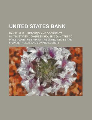 United States Bank; May 22, 1834 Report[s, and Documents - States, United States Congress