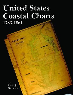 United States Coastal Charts, 1738-1861 - Guthorn, Peter J