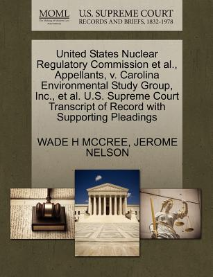 United States Nuclear Regulatory Commission et al., Appellants, V. Carolina Environmental Study Group, Inc., et al. U.S. Supreme Court Transcript of Record with Supporting Pleadings - McCree, Wade H, and Nelson, Jerome