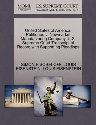 United States of America, Petitioner, V. Newmarket Manufacturing Company. U.S. Supreme Court Transcript of Record with Supporting Pleadings - Sobeloff, Simon E, and Eisenstein, Louis
