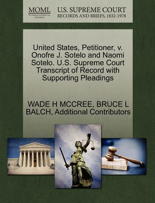 United States, Petitioner, V. Onofre J. Sotelo and Naomi Sotelo. U.S. Supreme Court Transcript of Record with Supporting Pleadings - McCree, Wade H, and Balch, Bruce L, and Additional Contributors