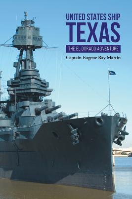United States Ship Texas the Eldorado Adventure - Martin, Captain Eugene Ray