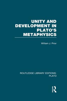 Unity and Development in Plato's Metaphysics - Prior, William