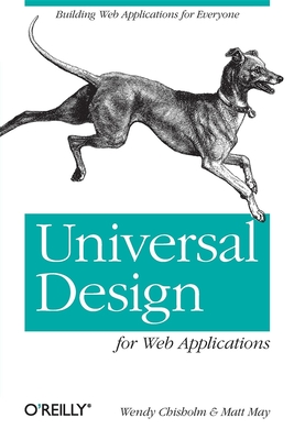 Universal Design for Web Applications: Web Applications That Reach Everyone - Chisholm, Wendy, and May, Matt