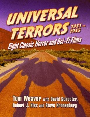 Universal Terrors, 1951-1955: Eight Classic Horror and Science Fiction Films - Weaver, Tom, and Schecter, David, and Kiss, Robert J
