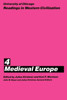University of Chicago Readings in Western Civilization, Volume 4, Volume 4: Medieval Europe - Kirshner, Julius (Editor), and Morrison, Karl F (Editor), and Boyer, John W (Editor)