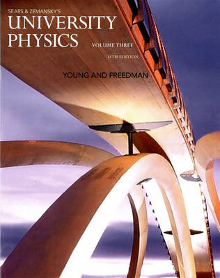 University Physics with Modern Physics, Volume 3 (Chs. 37-44) - Young, Hugh D, and Freedman, Roger A