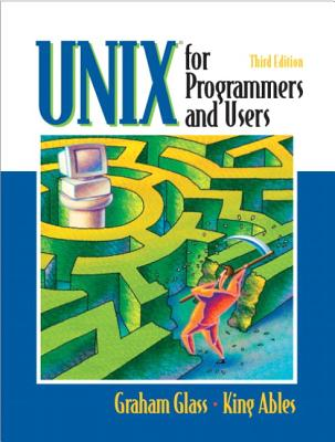 Unix for Programmers and Users - Glass, Graham, and Ables, King