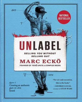Unlabel: Selling You Without Selling Out - Ecko, Marc