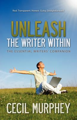 Unleash the Writer Within - Murphey, Cecil, Mr.