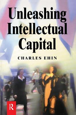 Unleashing Intellectual Capital - Ehin, Charles Kalev