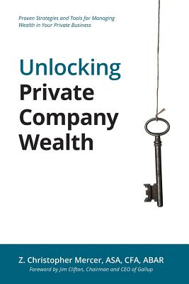 Unlocking Private Company Wealth - Mercer, Z Christopher, and Clifton, Jim (Foreword by)