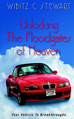 Unlocking the Floodgates of Heaven: Your Vehicle to Breakthroughts - Stewart, Wibitz C