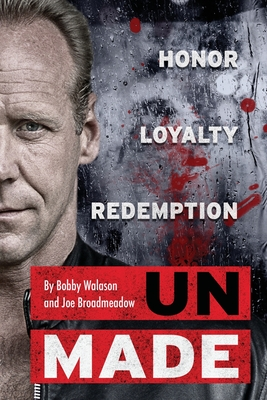 UnMade: Honor Loyalty Redemption - Walason, Robert, and Broadmeadow, Joe, and Slater, Jeffrey (Cover design by)