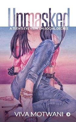 Unmasked: A teen's eye view on social decree - Viva Motwani