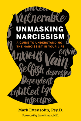 Unmasking Narcissism: A Guide to Understanding the Narcissist in Your Life - Ettensohn Psyd, Mark, and Simon MD, Jane (Foreword by)