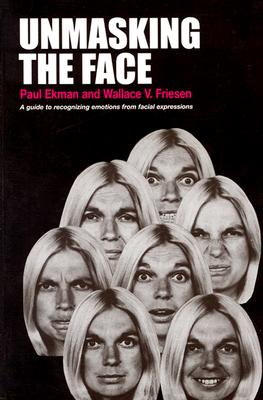 Unmasking the Face: A Guide to Recognizing Emotions from Facial Expressions - Ekman, Paul
