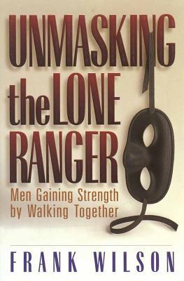 Unmasking the Lone Ranger - Wilson, Frank